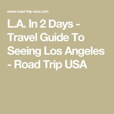 L.A. In 2 Days - Travel Guide To Seeing Los Angeles - Road Trip USA
