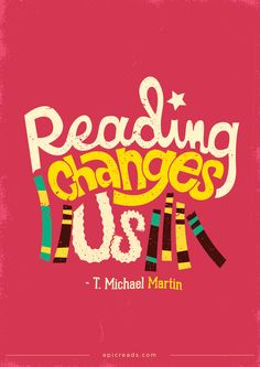 "risarodil: "" Reading changes us - T. Michael Martin poster for Epic Reads! Reading Library, I Love Reading, Happy Reading, Reading Quotes, Book Quotes, Michael Martin, I Love Books, My Books, Free Books"