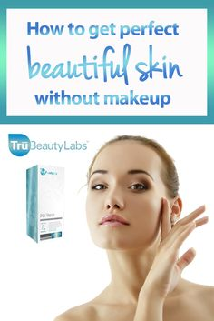 How to get perfect beautiful skin without makeup. II trubeautylabs.com