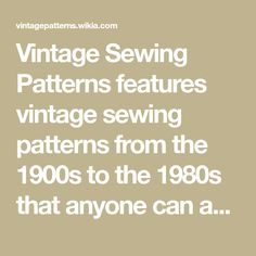 Vintage Sewing Patterns features vintage sewing patterns from the 1900s to the 1980s that anyone can add to. Vintage dress patterns, vintage bathing suit patterns and more.