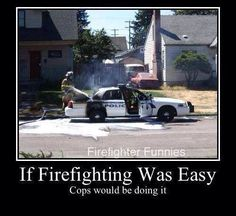 J/K much appreciation to our blue brothers and sisters that come running when we need them!!