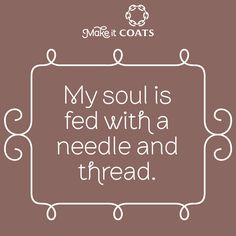 My soul is fed with a needle and thread