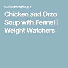 Chicken and Orzo Soup with Fennel | Weight Watchers
