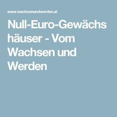 Null-Euro-Gewächshäuser - Vom Wachsen und Werden
