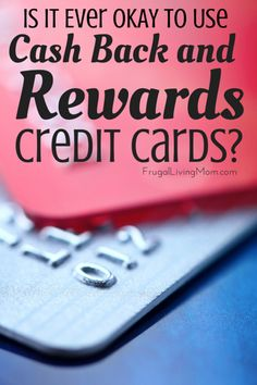Is it Ever OK to Use Cash back and Rewards Credit Cards?