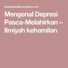 Mengenal Depresi Pasca-Melahirkan – Ilmiyah kehamilan