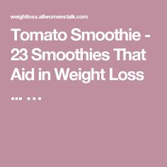 Tomato Smoothie - 23 Smoothies That Aid in Weight Loss ... …