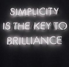 Simplicity is the key to brilliance// Neon Signs