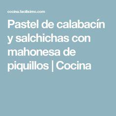 Pastel de calabacín y salchichas con mahonesa de piquillos | Cocina