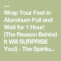 Wrap Your Feet In Aluminum Foil and Wait For 1 Hour! What Happens Next Will Surprise You! Alternative Health, Alternative Medicine, Natural Home Remedies, Natural Healing, Leiden, Health And Wellbeing, Health Benefits, Home Health, Health Fitness