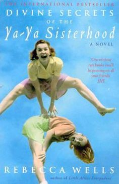 Divine Secrets Of The Ya Ya Sisterhood by Rebecca Wells
