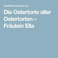 Die Ostertorte aller Ostertorten – Fräulein Ella
