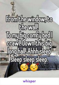 From the window, to the wall!  To my big comfy bed I crawl! Down this big long hall! Ahhh sleep sleep sleep sleep.