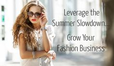 6 Ways to Use the Summer Slowdown to Grow Your Fashion Business - StartUp FASHION