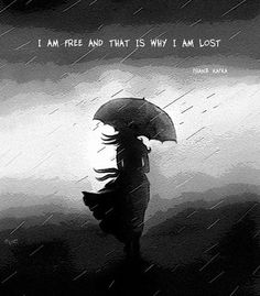 """""""I am free and that is why I am lost."""" - Franz Kafka"""