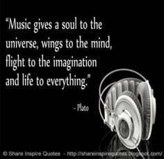 Music gives a soul to the universe, wings to the mind, flight to the imagination and life to eve ...