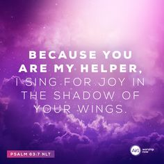 Because you are my helper, I sing for joy in the shadow of your wings. –Psalm 63:7 NLT #VerseOfTheDay #Bible Psalm 63, Verse Of The Day, Scripture Verses, Bible Quotes, Daily Bible, Worship, Singing, Prayers, Joy