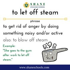 "to let off steam to get rid of anger by doing something noisy and/or active also: to blow off steam ""She goes to the gym after work to let off steam."" #ShaneEnglishSchool #ShaneEnglish #ShaneSchools #English #Englishclass #Englishlesson #Englishfun #Englishisfun #language #languagelearning #education #educational #phrase #phrases #phraseoftheday #idiom #idioms"