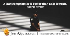 """""""A lean compromise is better than a fat lawsuit. Compromise Quotes, In Law Suite, Picture Quotes, Best Quotes, Fat, Good Things, Deep, Pictures, Photos"""