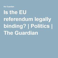 Is the EU referendum legally binding? | Politics | The Guardian