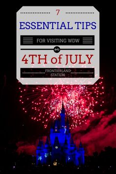 7 Essential Tips For Visiting Walt Disney World On The 4th Of July