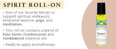 Spirit Roll-On Essential Oil Blend: supports spiritual practice, emotional balance, yoga and meditation. Contains Palo Santo, Frankincense, and Sandalwood essential oils.