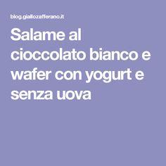 Salame al cioccolato bianco e wafer con yogurt e senza uova