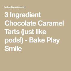 3 Ingredient Chocolate Caramel Tarts (just like pods!) - Bake Play Smile