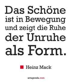 Das Schöne ist in Bewegung und zeigt die Ruhe der Unruhe als Form.  Heinz Mack #kunst #zitate #kunstzitate