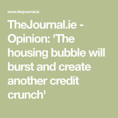 Opinion: 'The housing bubble will burst and create another credit crunch' International News, New Builds, Irish, Bubbles, Reading, Create, Irish People, Word Reading, Ireland