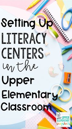 Setting Up Literacy Centers in the Upper Elementary Classroom
