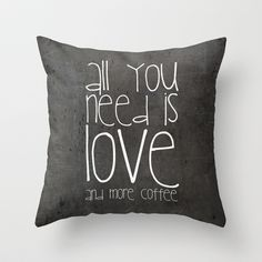All you need is love and more coffee Throw Pillow by M✿nika  Strigel	 - $20.00