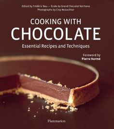 Cooking with Chocolate Essential Recipes and Techniques  #chocolate recipes