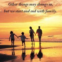 Other things may change us, but we start and end with family.