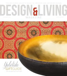 Design & Living December 2015  From setting the table in style to warm accents and holiday charm, this 2015 gift guide will help keep your shopping smart and your dollars local. Also in this issue: holiday homes, winter table settings and the latest on design trends that are here to stay.