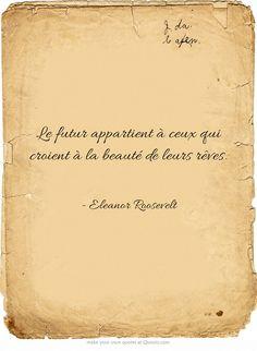 Le futur appartient à ceux qui croient à la beauté de leurs rêves.  #Eleanor #Roosevelt