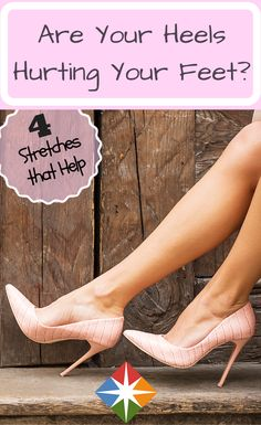 Do your high heels hurt your feet? These 4 stretches will help you find relief!