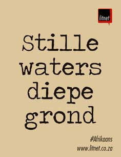Stille waters diepe grond...onder draai die duiwel rond. Afrikaanse Idiome & Uitdrukkings Some Quotes, Quotes To Live By, Best Quotes, Funny Quotes, Animals Name In English, Afrikaanse Quotes, Language And Literature, Class Of 2019, Idioms