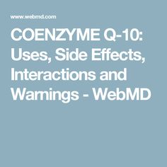 COENZYME Q-10: Uses, Side Effects, Interactions and Warnings - WebMD