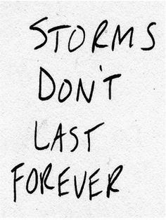 Storms Dont Last Forever #quotes #words #true