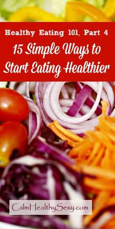 Healthy Eating 101 - 15 simple ways to get starteHealthy Eating 101 - 15 simple ways to get started eating healthier food and enjoying a healthier diet. #healthyeating #healthyliving #healthydiet #realfood
