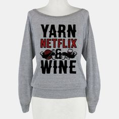 yep.  Yarn Netlix & Wine   T-Shirts, Tank Tops, Sweatshirts and Hoodies   HUMAN