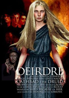 "Deirdre is the foremost tragic heroine in Irish legend. She is known by the epithet ""Deirdre of the Sorrows""."