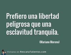 Prefiero una libertad peligrosa que una esclavitud tranquila – Mariano Moreno ✔ RescataTalentos.com