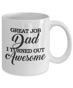 Great Job Dad I Turned Out Awesome Coffee Mug. This Tea Cup Is An Ideal Gift For Your Father On Father's Day, Birthday Or Christmas. For More Funny Gift Ideas, Visit RixionGear. SHOP NOW!