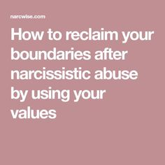 How to reclaim your boundaries after narcissistic abuse by using your values