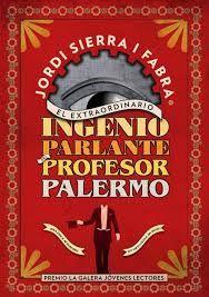 El extraordinario Ingenio Parlante del Profesor Palermo. Premio La Galera Joven 2013