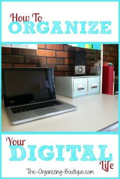 How To Organize Your Digital Life - Top 10 Tips From A Professional Organizer | The-Organizing-Boutique.com