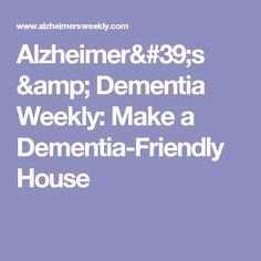 Alzheimer's & Dementia Weekly: Make a Dementia-Friendly House