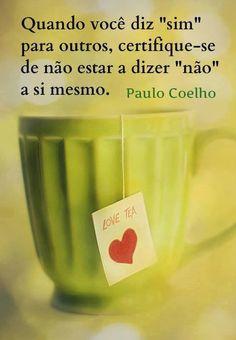 Quando-voce-diz-sim-para-outros-certifique-se-de-nao-estar-dizendo-não-a-si-mesmo-Paulo-Coelho.jpg (555×800)